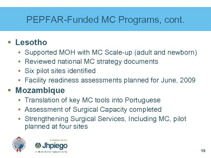 PEPFAR-Funded MC Programs, cont. § Lesotho § Supported MOH with MC Scale-up (adult and