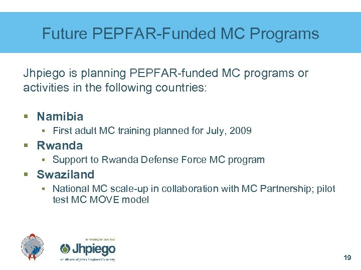Future PEPFAR-Funded MC Programs Jhpiego is planning PEPFAR-funded MC programs or activities in the