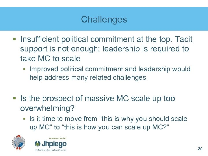 Challenges § Insufficient political commitment at the top. Tacit support is not enough; leadership