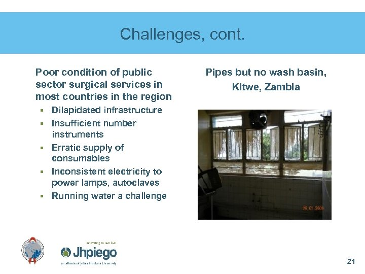 Challenges, cont. Poor condition of public sector surgical services in most countries in the