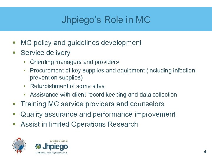 Jhpiego's Role in MC § MC policy and guidelines development § Service delivery §