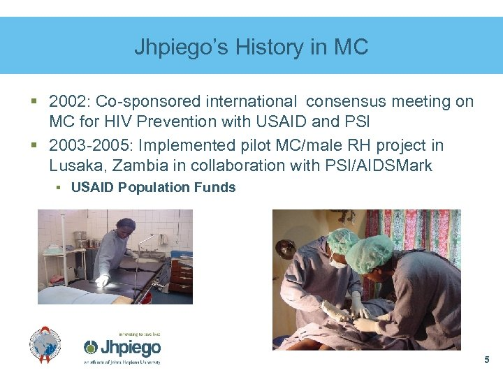 Jhpiego's History in MC § 2002: Co-sponsored international consensus meeting on MC for HIV