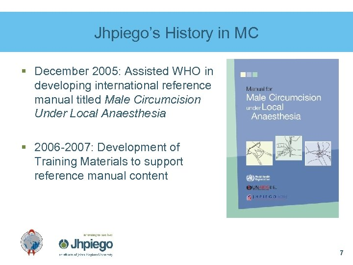 Jhpiego's History in MC § December 2005: Assisted WHO in developing international reference manual