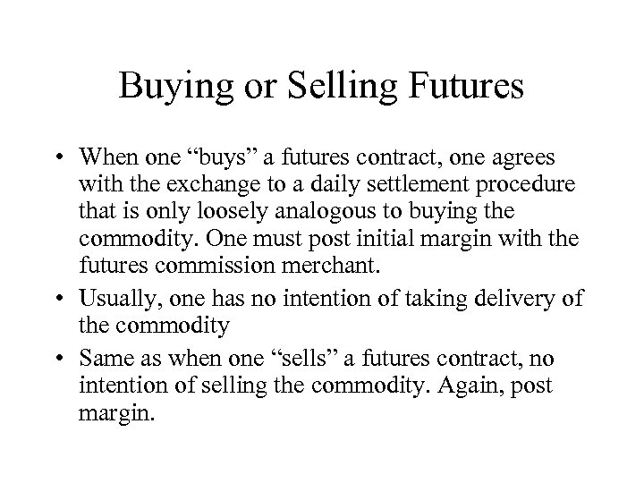 """Buying or Selling Futures • When one """"buys"""" a futures contract, one agrees with"""
