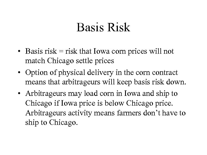 Basis Risk • Basis risk = risk that Iowa corn prices will not match