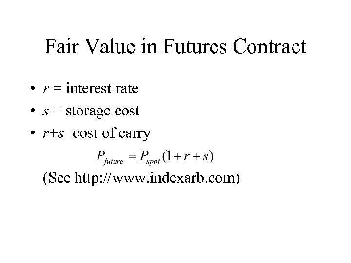 Fair Value in Futures Contract • r = interest rate • s = storage