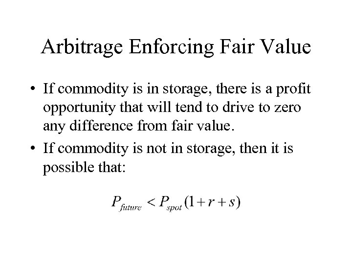 Arbitrage Enforcing Fair Value • If commodity is in storage, there is a profit