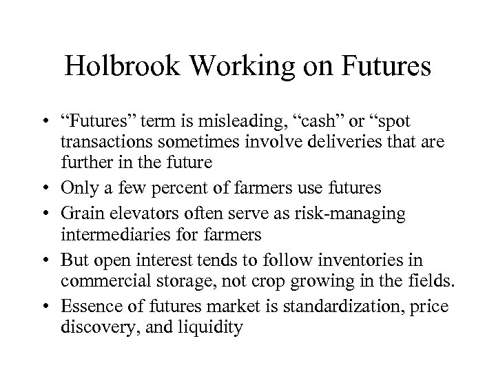 "Holbrook Working on Futures • ""Futures"" term is misleading, ""cash"" or ""spot transactions sometimes"