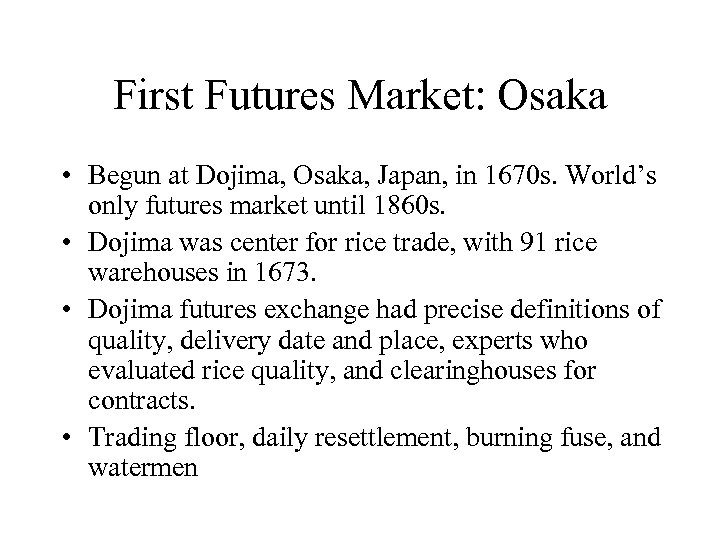 First Futures Market: Osaka • Begun at Dojima, Osaka, Japan, in 1670 s. World's