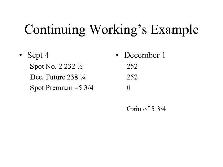Continuing Working's Example • Sept 4 Spot No. 2 232 ½ Dec. Future 238