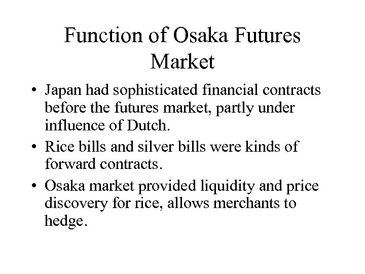 Function of Osaka Futures Market • Japan had sophisticated financial contracts before the futures