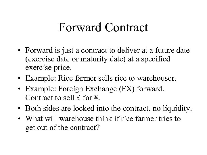 Forward Contract • Forward is just a contract to deliver at a future date