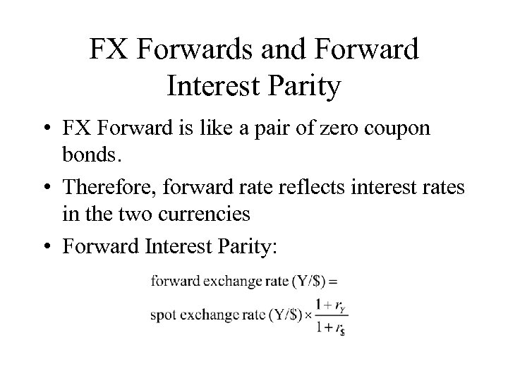 FX Forwards and Forward Interest Parity • FX Forward is like a pair of