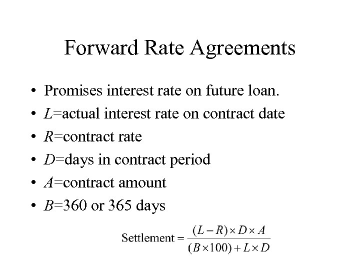 Forward Rate Agreements • • • Promises interest rate on future loan. L=actual interest