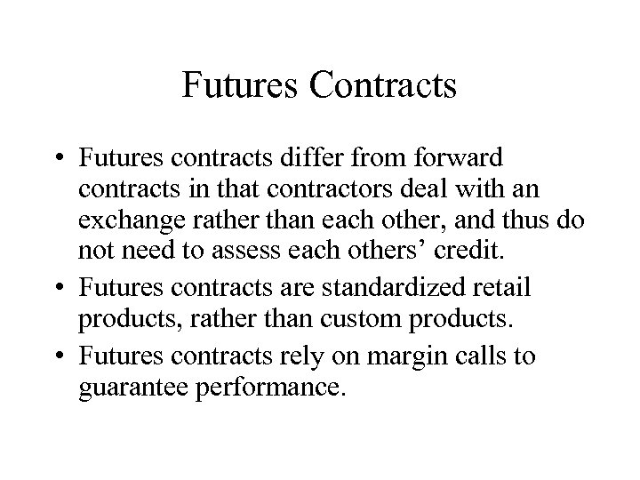 Futures Contracts • Futures contracts differ from forward contracts in that contractors deal with