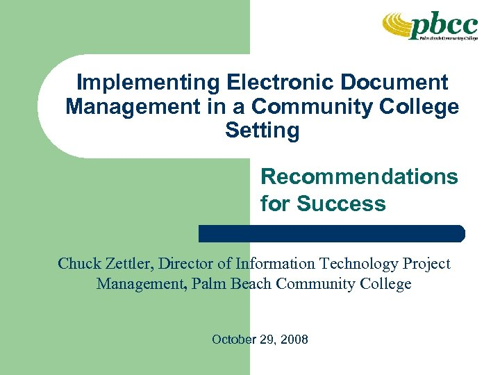 Implementing Electronic Document Management in a Community College Setting Recommendations for Success Chuck Zettler,