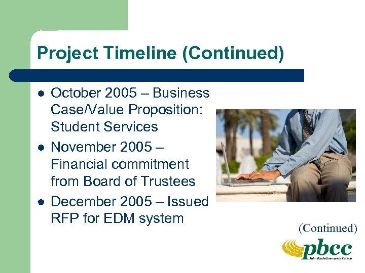 Project Timeline (Continued) l l l October 2005 – Business Case/Value Proposition: Student Services