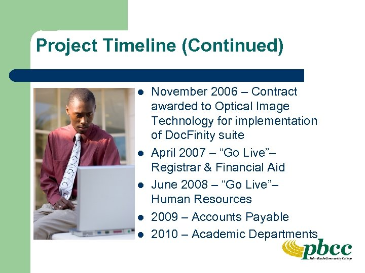 Project Timeline (Continued) l l l November 2006 – Contract awarded to Optical Image