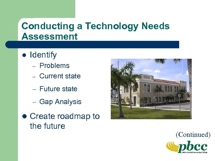 Conducting a Technology Needs Assessment l Identify – – Problems Current state – Future