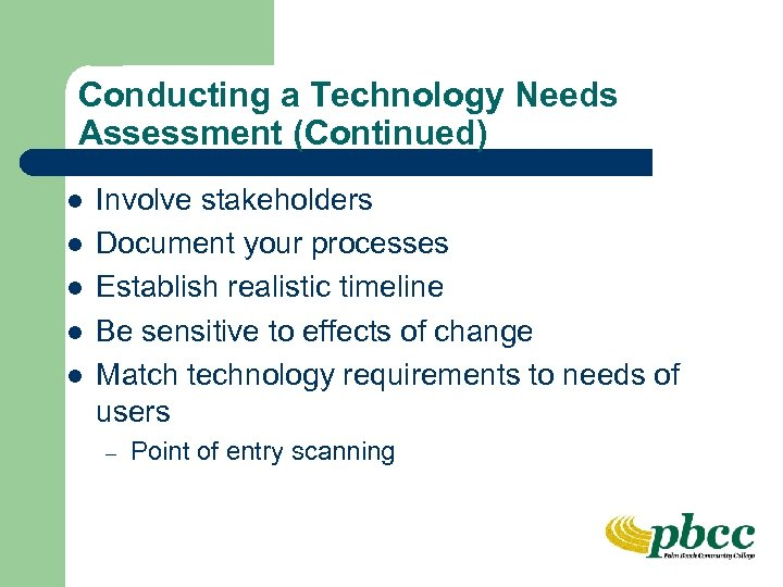 Conducting a Technology Needs Assessment (Continued) l l l Involve stakeholders Document your processes