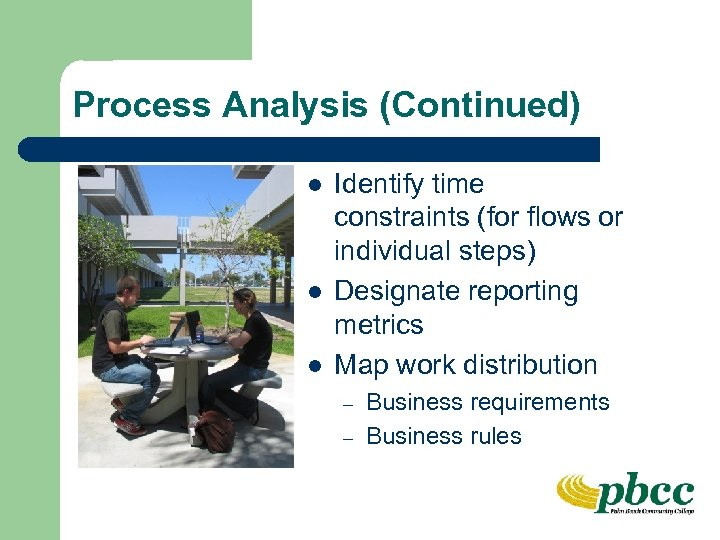 Process Analysis (Continued) l l l Identify time constraints (for flows or individual steps)