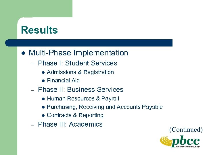 Results l Multi-Phase Implementation – Phase I: Student Services l l – Phase II: