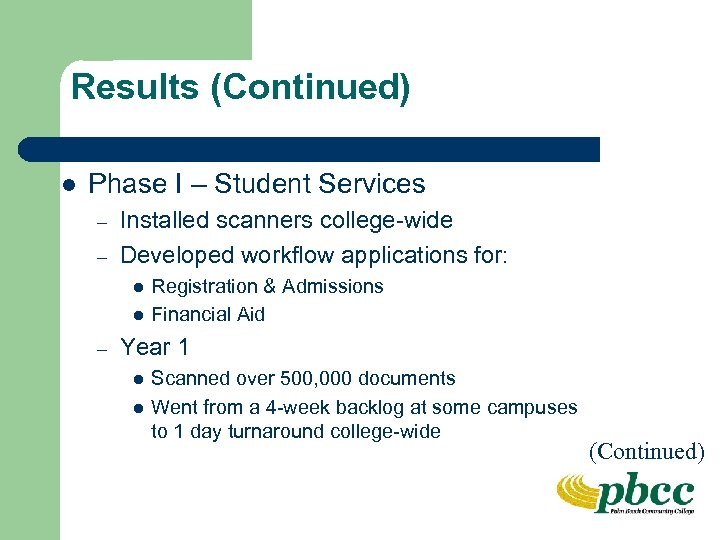Results (Continued) l Phase I – Student Services – – Installed scanners college-wide Developed