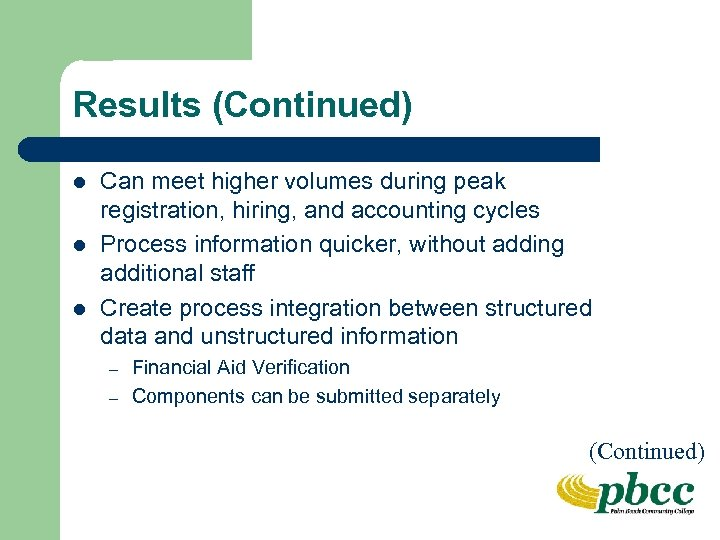 Results (Continued) l l l Can meet higher volumes during peak registration, hiring, and