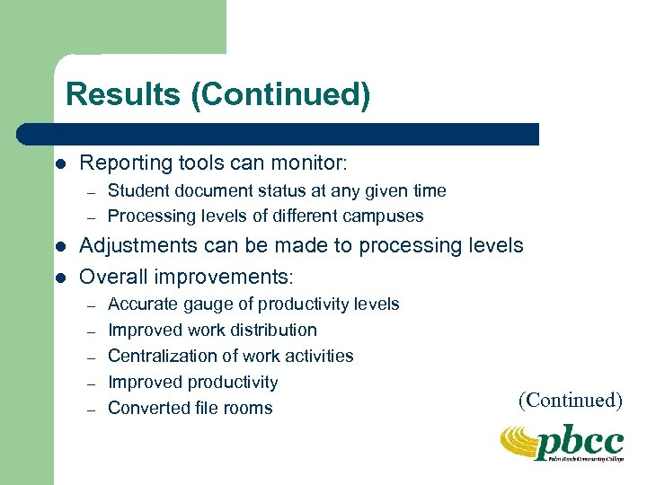 Results (Continued) l Reporting tools can monitor: – – l l Student document status