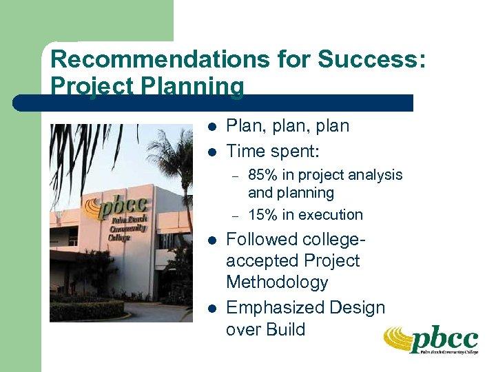 Recommendations for Success: Project Planning l l Plan, plan Time spent: – – l