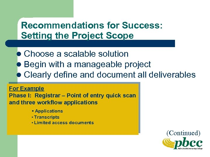 Recommendations for Success: Setting the Project Scope l Choose a scalable solution l Begin