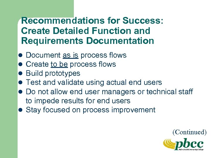 Recommendations for Success: Create Detailed Function and Requirements Documentation Document as is process flows