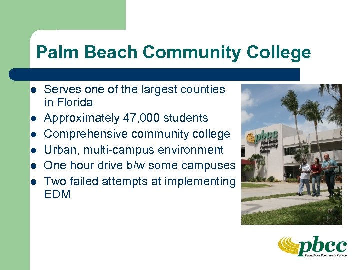 Palm Beach Community College l l l Serves one of the largest counties in