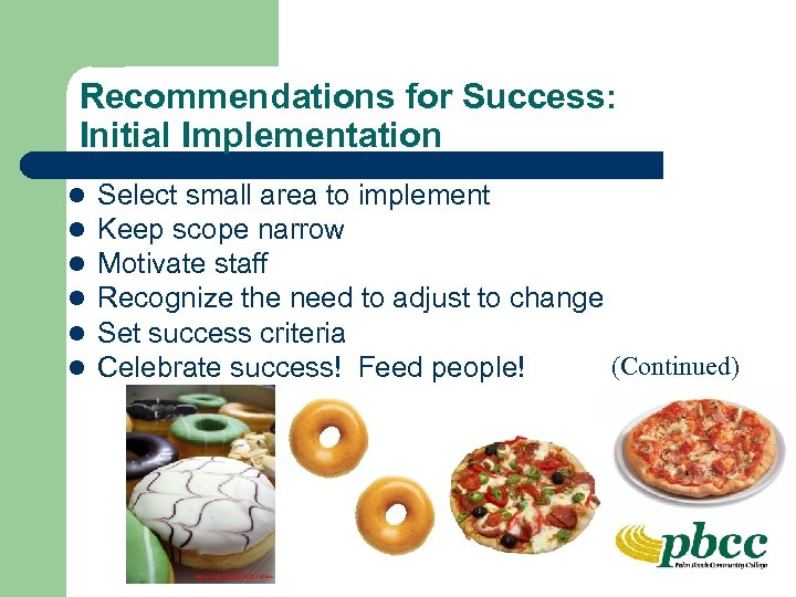 Recommendations for Success: Initial Implementation l l l Select small area to implement Keep