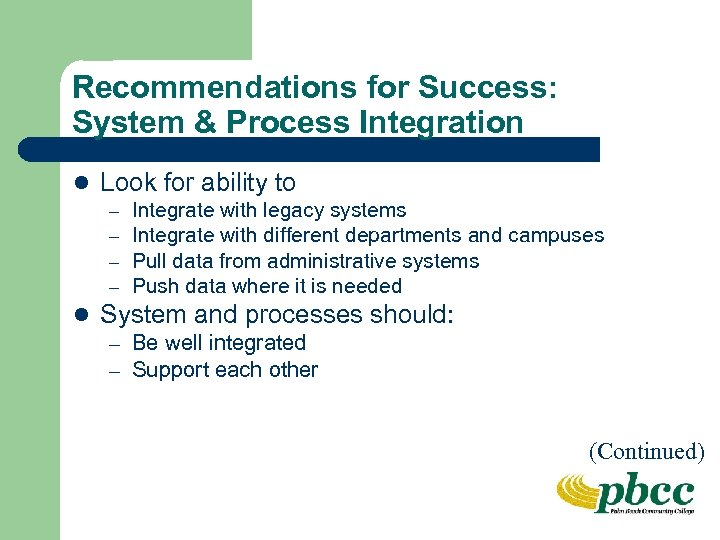 Recommendations for Success: System & Process Integration l Look for ability to – –