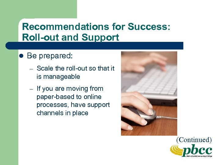 Recommendations for Success: Roll-out and Support l Be prepared: – Scale the roll-out so