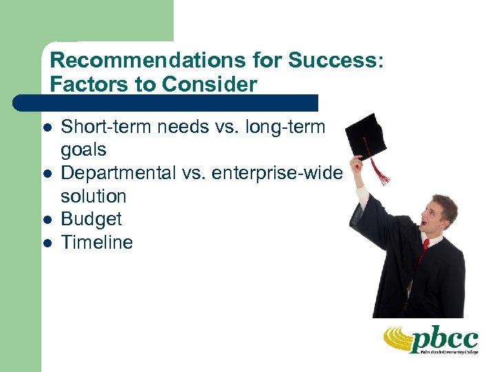 Recommendations for Success: Factors to Consider l l Short-term needs vs. long-term goals Departmental