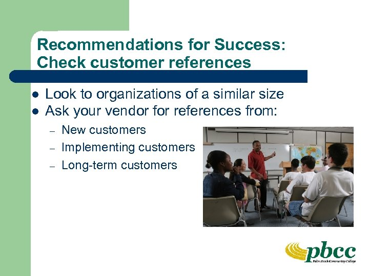 Recommendations for Success: Check customer references l l Look to organizations of a similar