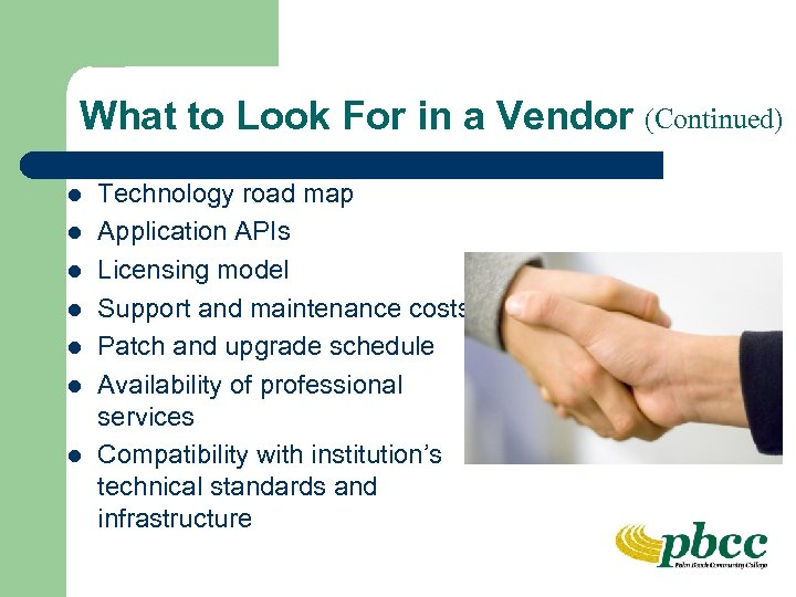 What to Look For in a Vendor (Continued) l l l l Technology road
