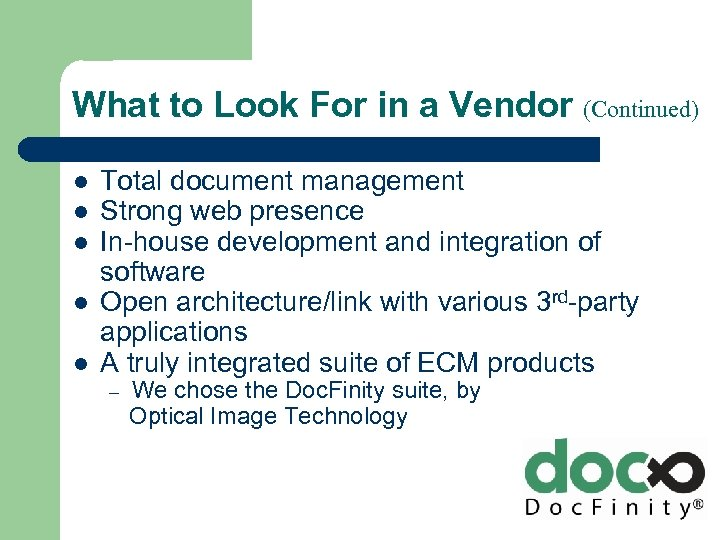 What to Look For in a Vendor (Continued) l l l Total document management