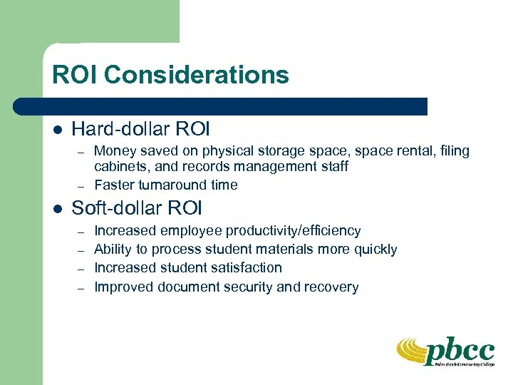 ROI Considerations l Hard-dollar ROI – – l Money saved on physical storage space,