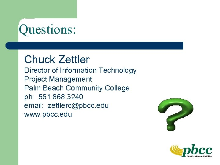 Questions: Chuck Zettler Director of Information Technology Project Management Palm Beach Community College ph: