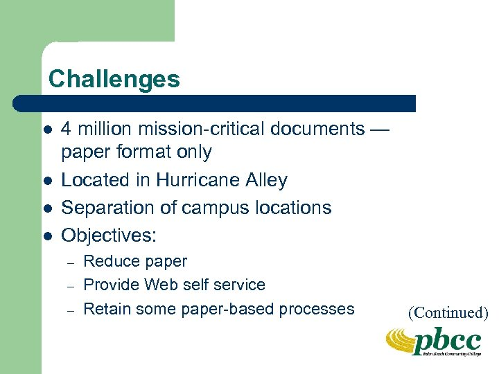 Challenges l l 4 million mission-critical documents — paper format only Located in Hurricane