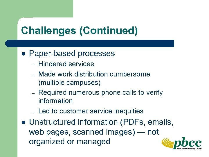Challenges (Continued) l Paper-based processes – – l Hindered services Made work distribution cumbersome