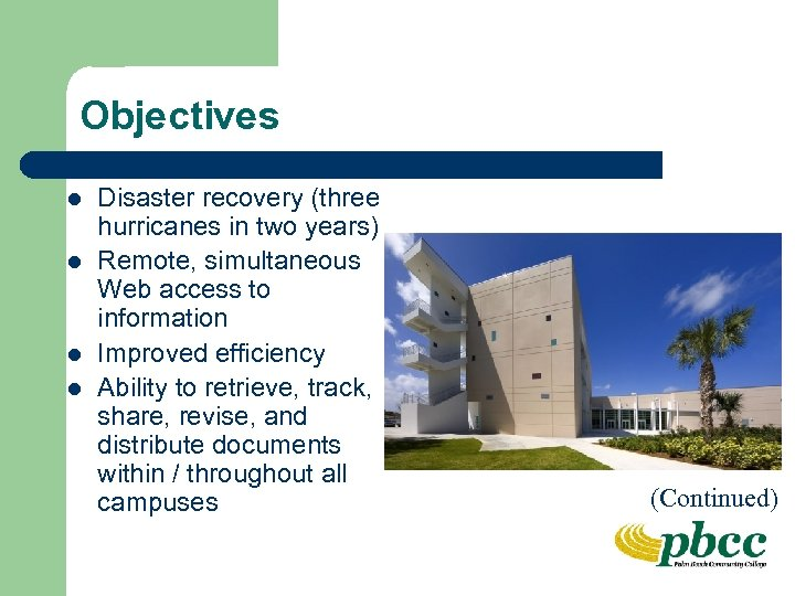 Objectives l l Disaster recovery (three hurricanes in two years) Remote, simultaneous Web access