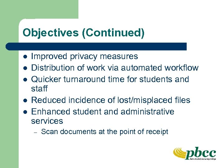 Objectives (Continued) l l l Improved privacy measures Distribution of work via automated workflow
