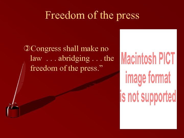 Freedom of the press )Congress shall make no law. . . abridging. . .