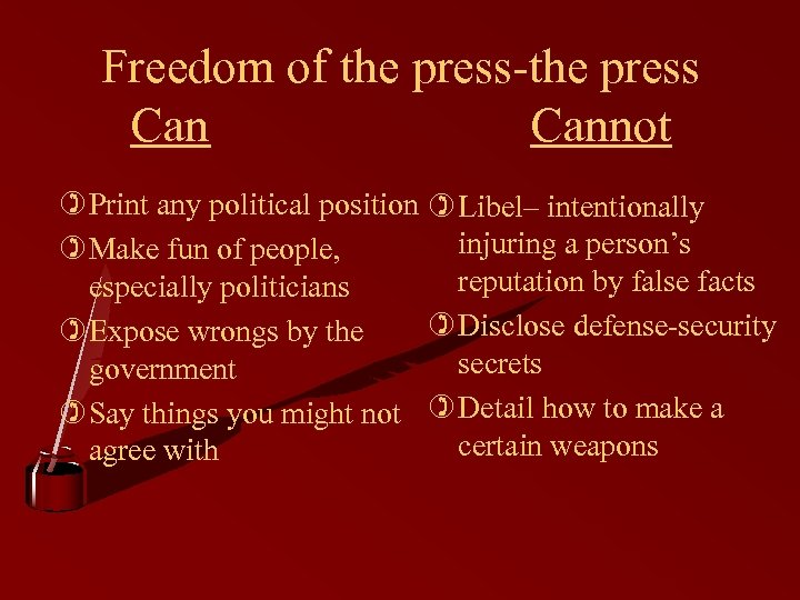 Freedom of the press-the press Cannot ) Print any political position ) Libel– intentionally
