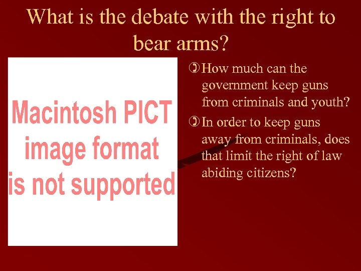 What is the debate with the right to bear arms? ) How much can