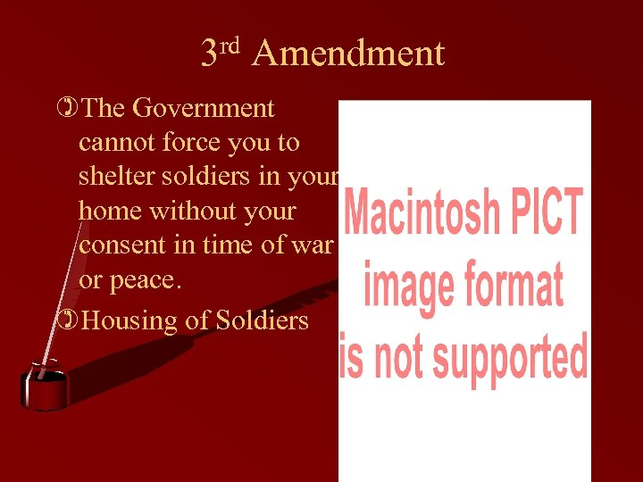 3 rd Amendment )The Government cannot force you to shelter soldiers in your home